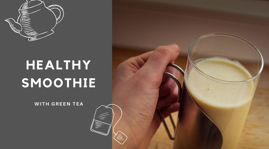 Healthy Smoothie Recipes with Tea | Start your day with a boost of energy