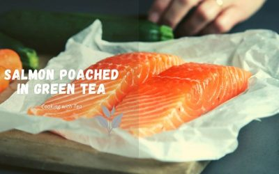 Cooking with Tea | Salmon poached in Green Tea |  A match made in heaven