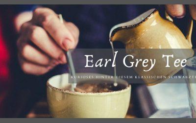 Earl Grey Geschichte | Kurioses hinter diesem klassischen Schwarztee