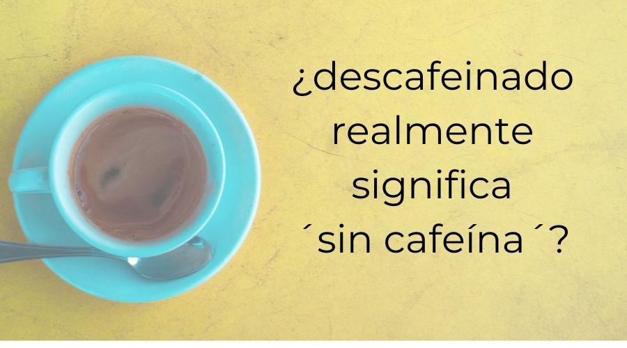 ¿Té descafeinado realmente significa SIN CAFEÍNA?